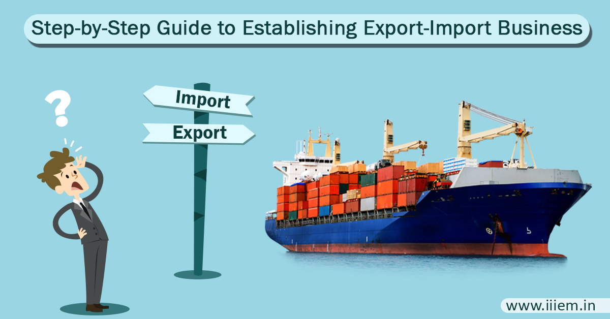 step by step guide to establishing import export business part 1