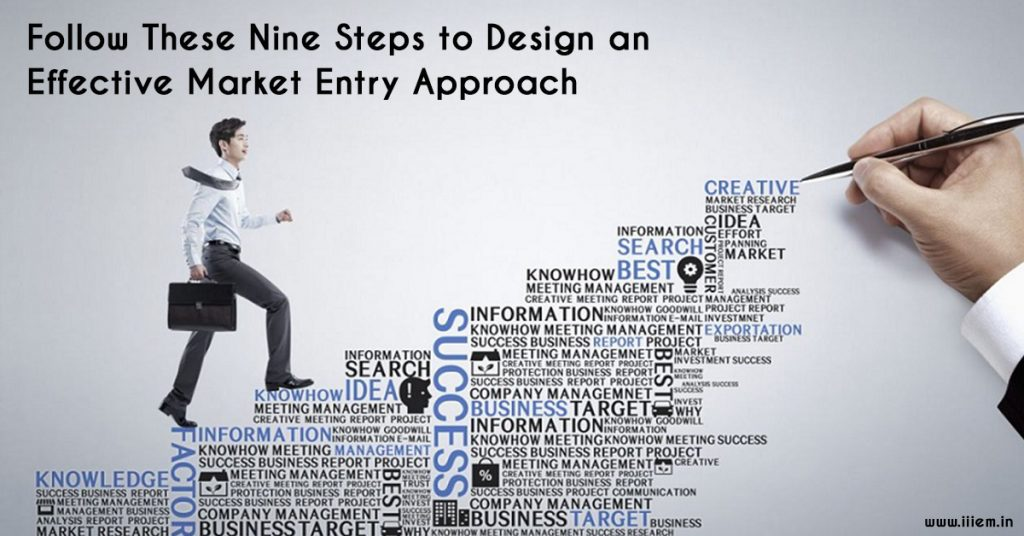 Follow These Nine Steps to Design an Effective Market Entry Approach
