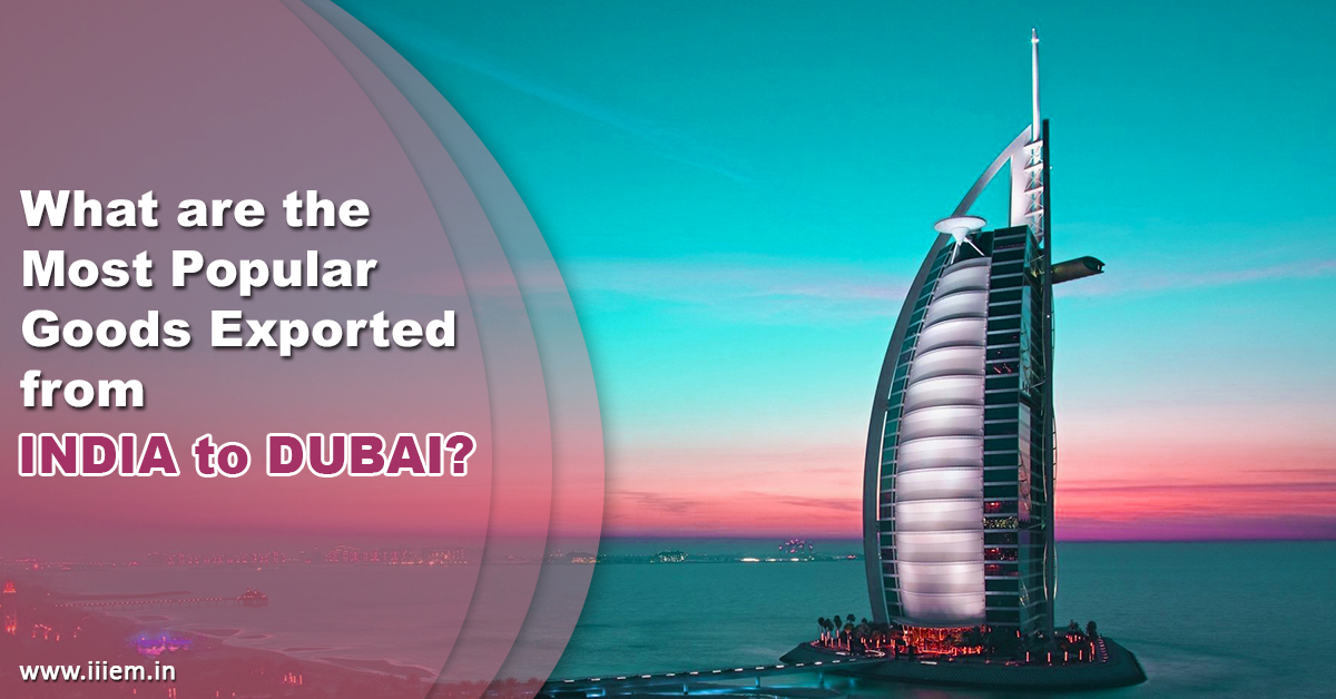 What are the most popular goods exported from india to dubai?