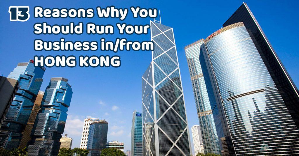 13 Reasons Why You Should Run Your Business in/from Hong Kong